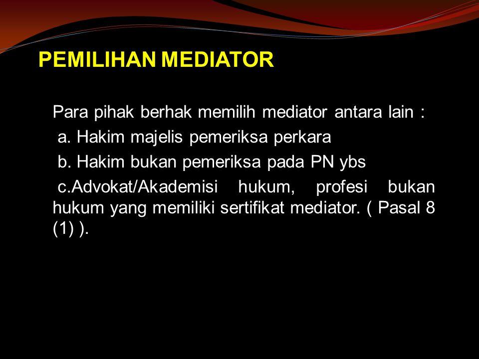 PEMILIHAN MEDIATOR Para pihak berhak memilih mediator antara lain : a.