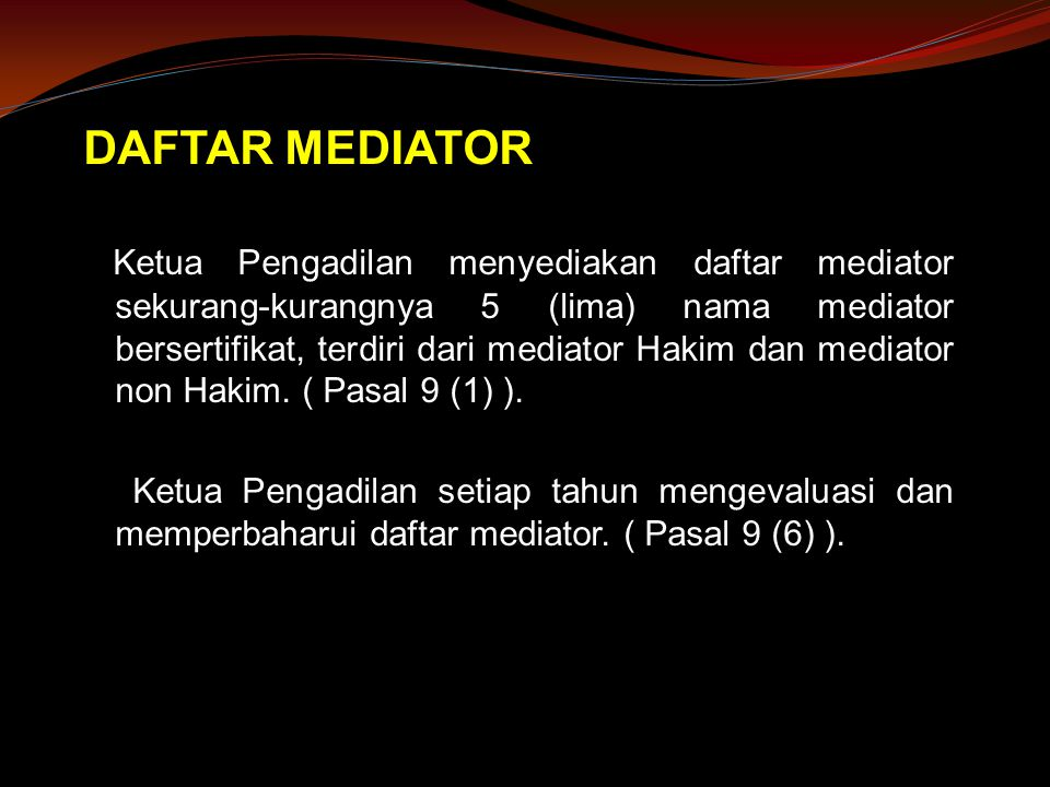 DAFTAR MEDIATOR Ketua Pengadilan menyediakan daftar mediator sekurang-kurangnya 5 (lima) nama mediator bersertifikat, terdiri dari mediator Hakim dan mediator non Hakim.