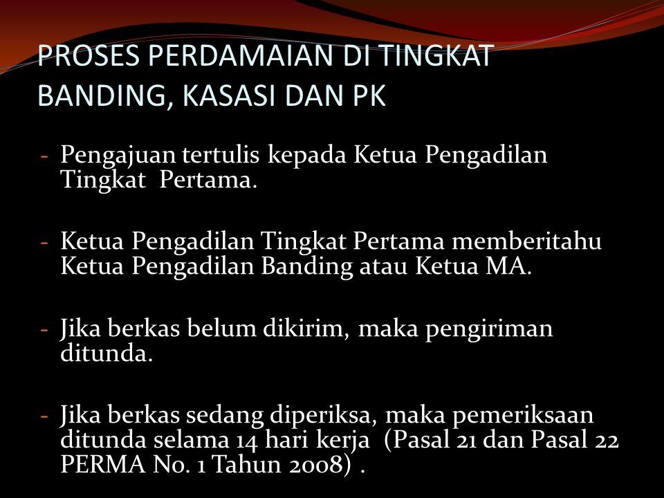 PROSES PERDAMAIAN DI TINGKAT BANDING, KASASI DAN PK - Pengajuan tertulis kepada Ketua Pengadilan Tingkat Pertama.