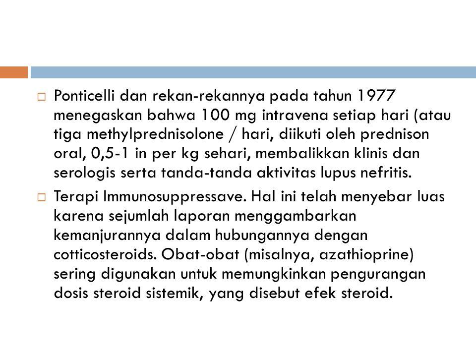  Ponticelli dan rekan-rekannya pada tahun 1977 menegaskan bahwa 100 mg intravena setiap hari (atau tiga methylprednisolone / hari, diikuti oleh predn