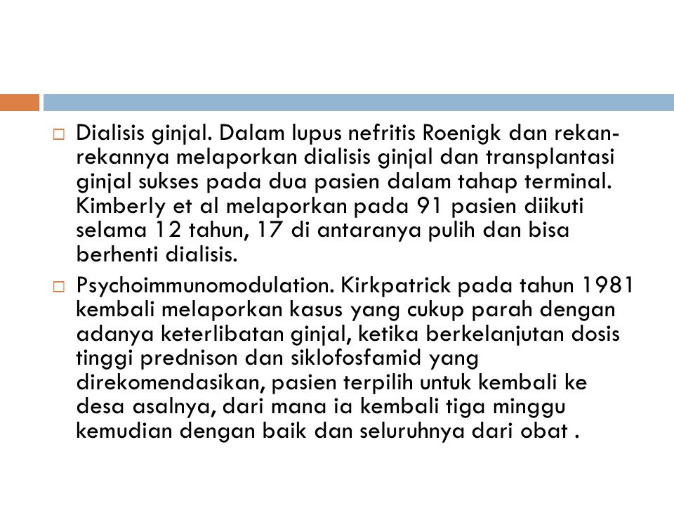  Dialisis ginjal. Dalam lupus nefritis Roenigk dan rekan- rekannya melaporkan dialisis ginjal dan transplantasi ginjal sukses pada dua pasien dalam t