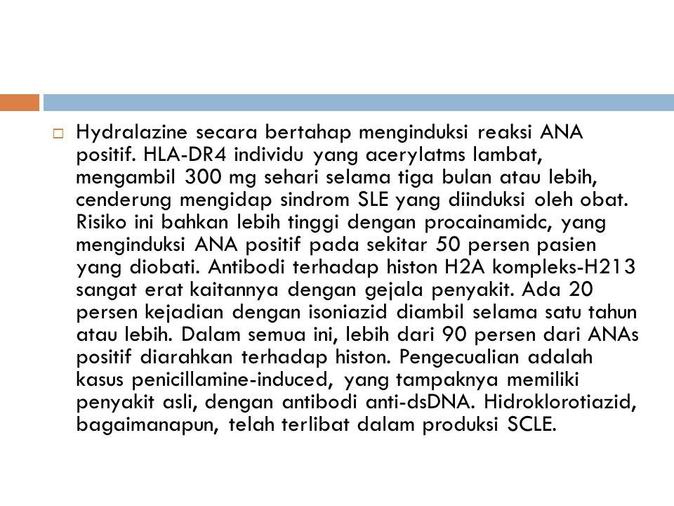  Hydralazine secara bertahap menginduksi reaksi ANA positif. HLA-DR4 individu yang acerylatms lambat, mengambil 300 mg sehari selama tiga bulan atau