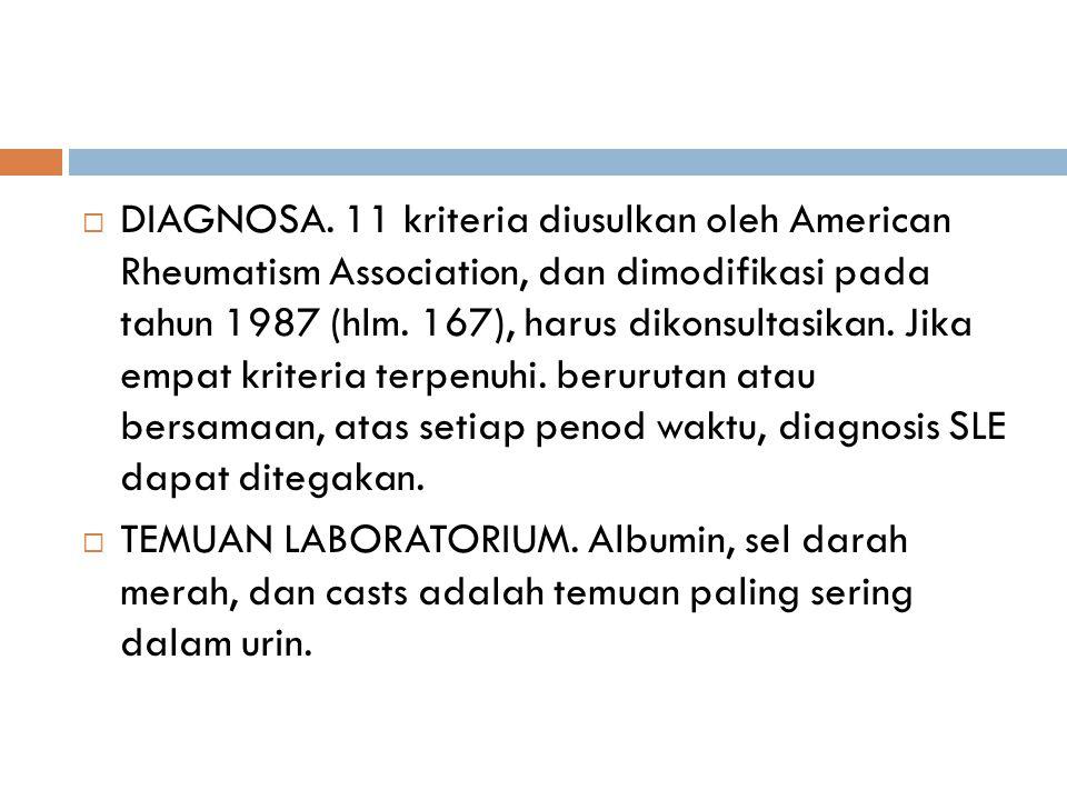 DIAGNOSA. 11 kriteria diusulkan oleh American Rheumatism Association, dan dimodifikasi pada tahun 1987 (hlm. 167), harus dikonsultasikan. Jika empat
