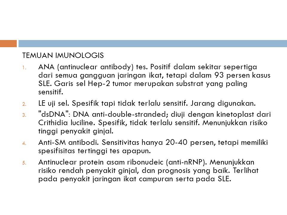 TEMUAN IMUNOLOGIS 1. ANA (antinuclear antibody) tes. Positif dalam sekitar sepertiga dari semua gangguan jaringan ikat, tetapi dalam 93 persen kasus S