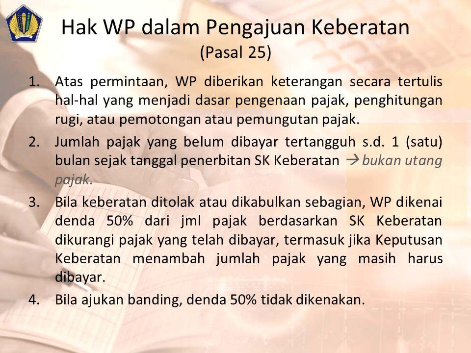 Hak WP dalam Pengajuan Keberatan (Pasal 25) 1.Atas permintaan, WP diberikan keterangan secara tertulis hal-hal yang menjadi dasar pengenaan pajak, penghitungan rugi, atau pemotongan atau pemungutan pajak.