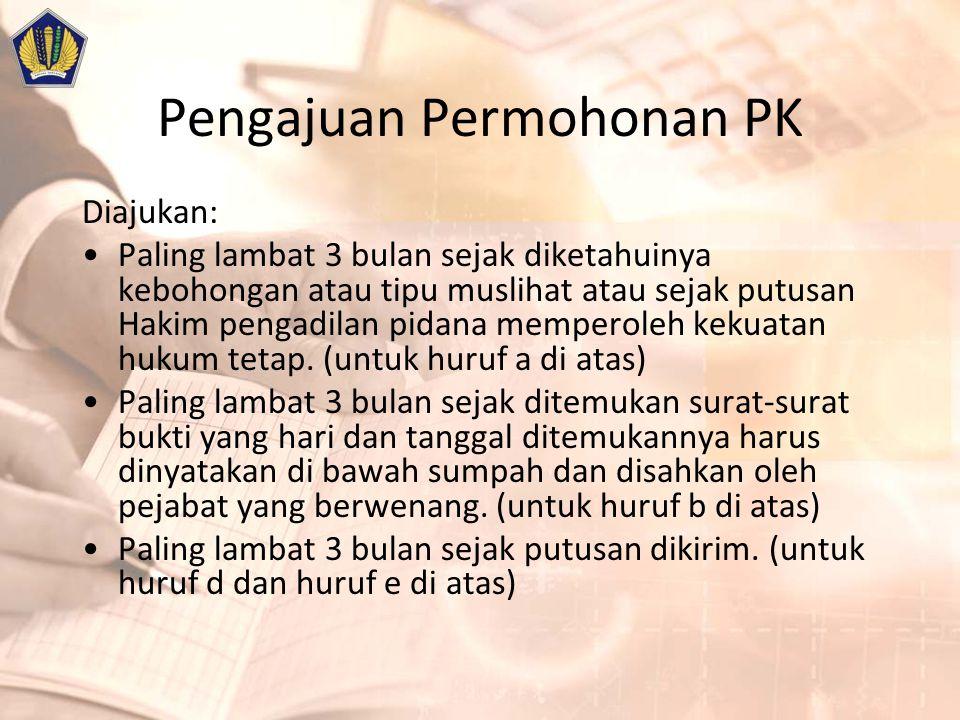 Pengajuan Permohonan PK Diajukan: Paling lambat 3 bulan sejak diketahuinya kebohongan atau tipu muslihat atau sejak putusan Hakim pengadilan pidana memperoleh kekuatan hukum tetap.