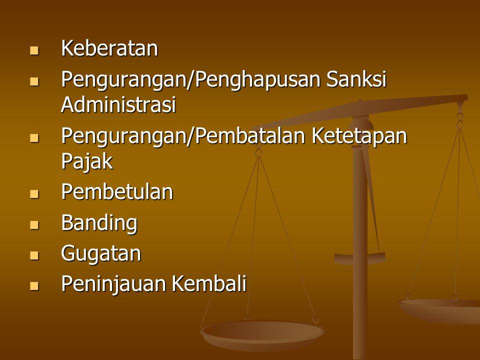 Keberatan Keberatan Pengurangan/Penghapusan Sanksi Administrasi Pengurangan/Penghapusan Sanksi Administrasi Pengurangan/Pembatalan Ketetapan Pajak Pen