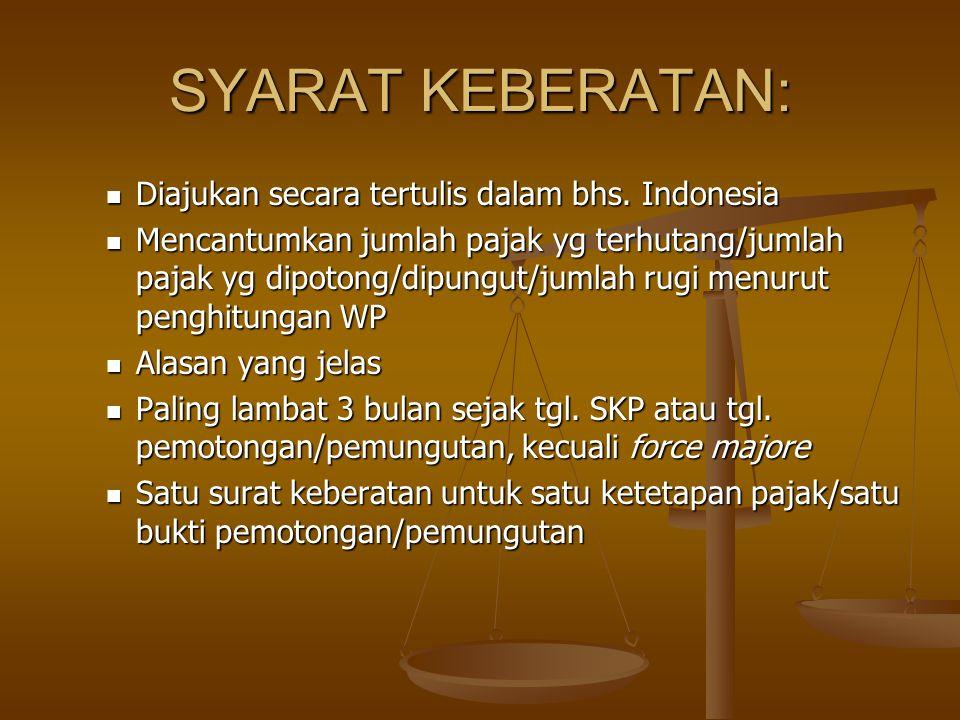 SYARAT KEBERATAN: Diajukan secara tertulis dalam bhs. Indonesia Diajukan secara tertulis dalam bhs. Indonesia Mencantumkan jumlah pajak yg terhutang/j
