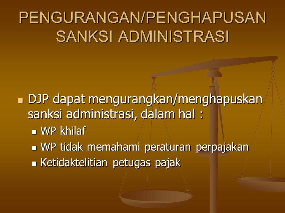 PENGURANGAN/PENGHAPUSAN SANKSI ADMINISTRASI DJP dapat mengurangkan/menghapuskan sanksi administrasi, dalam hal : DJP dapat mengurangkan/menghapuskan s
