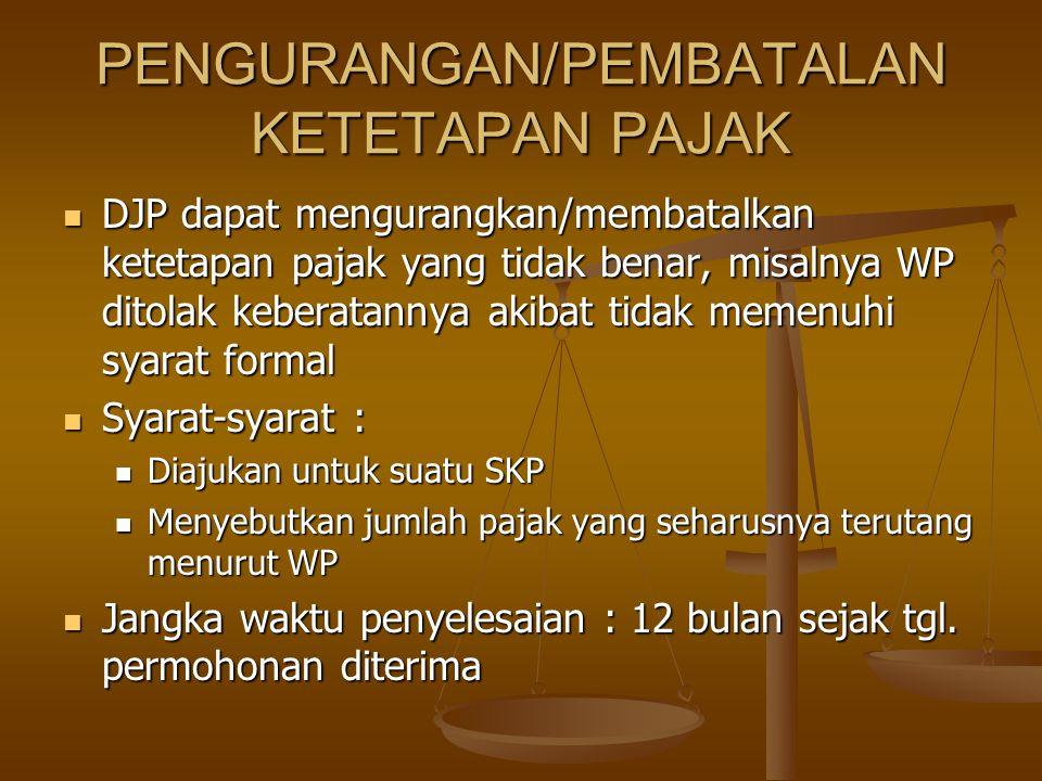PENGURANGAN/PEMBATALAN KETETAPAN PAJAK DJP dapat mengurangkan/membatalkan ketetapan pajak yang tidak benar, misalnya WP ditolak keberatannya akibat ti