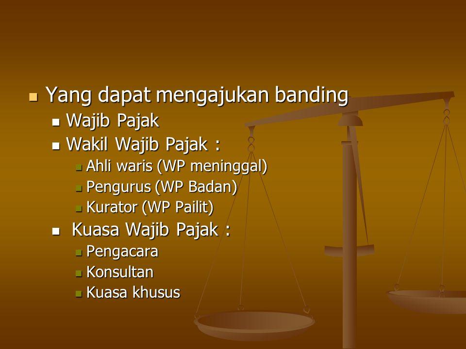Yang dapat mengajukan banding Yang dapat mengajukan banding Wajib Pajak Wajib Pajak Wakil Wajib Pajak : Wakil Wajib Pajak : Ahli waris (WP meninggal)