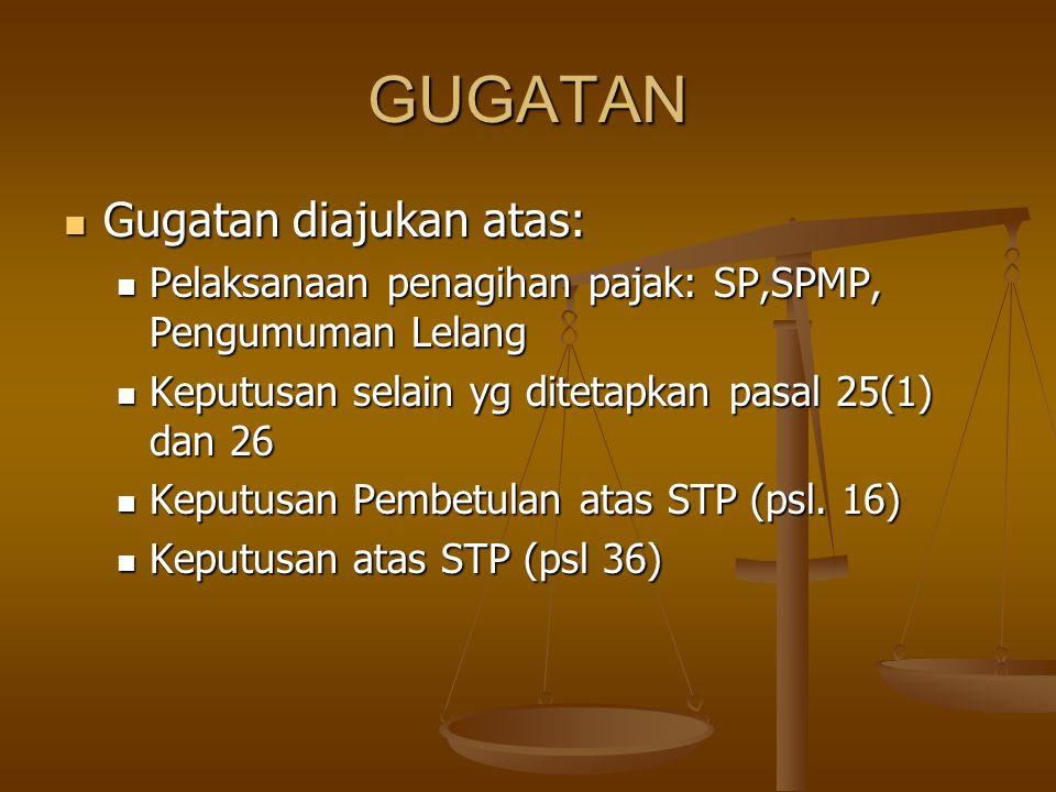GUGATAN Gugatan diajukan atas: Gugatan diajukan atas: Pelaksanaan penagihan pajak: SP,SPMP, Pengumuman Lelang Pelaksanaan penagihan pajak: SP,SPMP, Pe