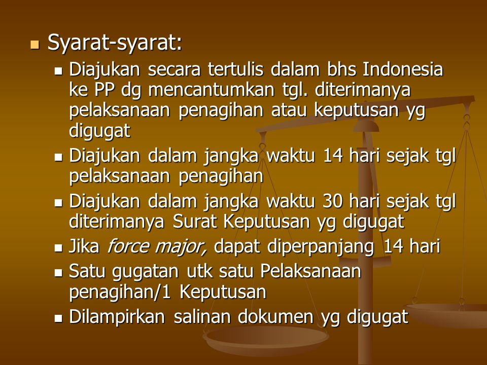 Syarat-syarat: Syarat-syarat: Diajukan secara tertulis dalam bhs Indonesia ke PP dg mencantumkan tgl. diterimanya pelaksanaan penagihan atau keputusan