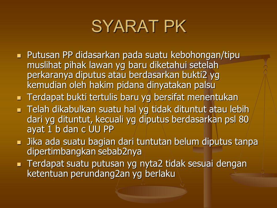 SYARAT PK Putusan PP didasarkan pada suatu kebohongan/tipu muslihat pihak lawan yg baru diketahui setelah perkaranya diputus atau berdasarkan bukti2 y