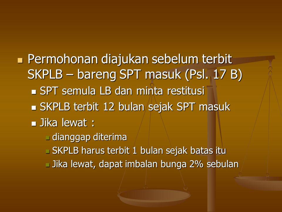 Permohonan diajukan sebelum terbit SKPLB – bareng SPT masuk (Psl. 17 B) Permohonan diajukan sebelum terbit SKPLB – bareng SPT masuk (Psl. 17 B) SPT se