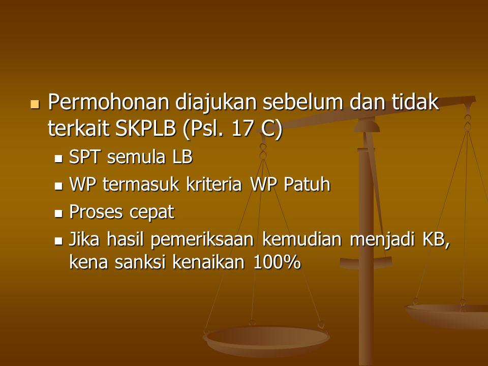 Permohonan diajukan sebelum dan tidak terkait SKPLB (Psl. 17 C) Permohonan diajukan sebelum dan tidak terkait SKPLB (Psl. 17 C) SPT semula LB SPT semu