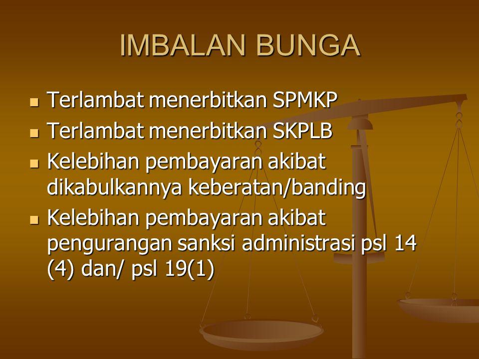 IMBALAN BUNGA Terlambat menerbitkan SPMKP Terlambat menerbitkan SPMKP Terlambat menerbitkan SKPLB Terlambat menerbitkan SKPLB Kelebihan pembayaran aki