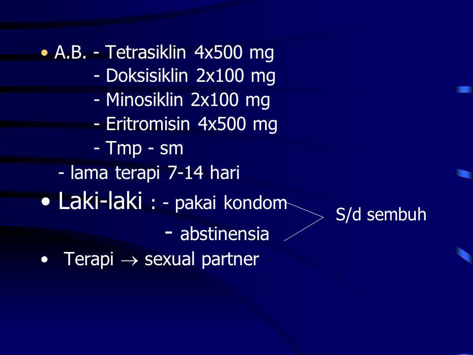 A.B. - Tetrasiklin 4x500 mg - Doksisiklin 2x100 mg - Minosiklin 2x100 mg - Eritromisin 4x500 mg - Tmp - sm - lama terapi 7-14 hari Laki-laki : - pakai