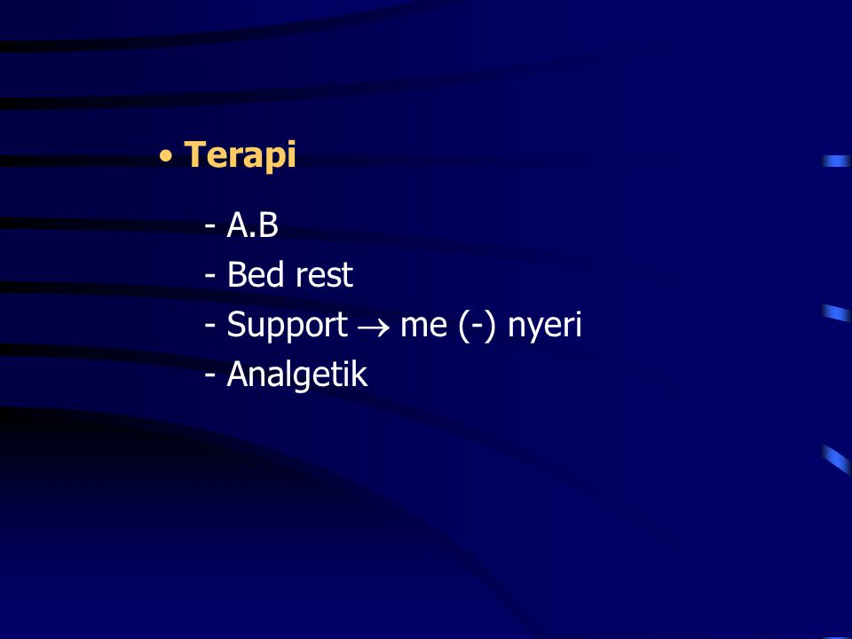 Terapi - A.B - Bed rest - Support  me (-) nyeri - Analgetik