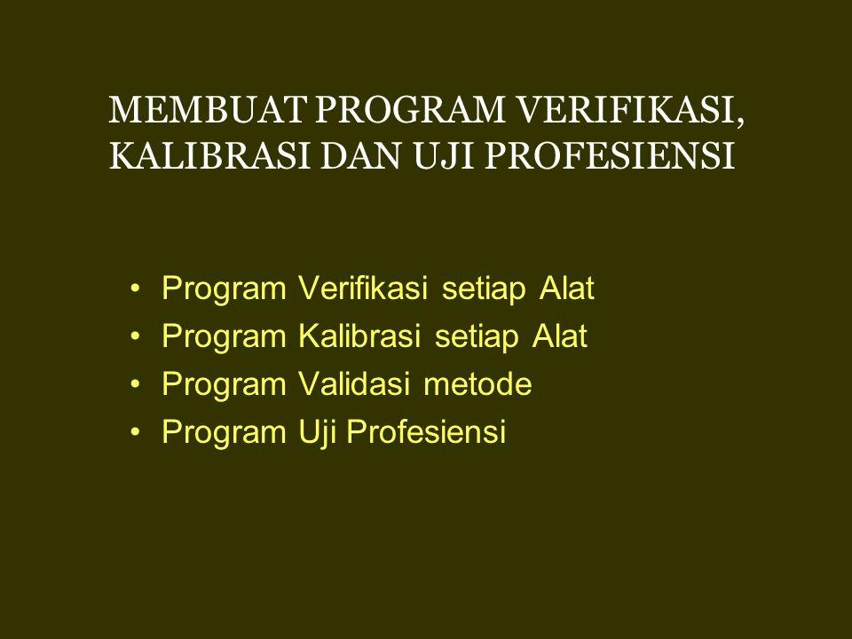 MEMBUAT PROGRAM VERIFIKASI, KALIBRASI DAN UJI PROFESIENSI Program Verifikasi setiap Alat Program Kalibrasi setiap Alat Program Validasi metode Program