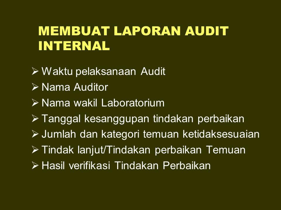 MEMBUAT LAPORAN AUDIT INTERNAL  Waktu pelaksanaan Audit  Nama Auditor  Nama wakil Laboratorium  Tanggal kesanggupan tindakan perbaikan  Jumlah da