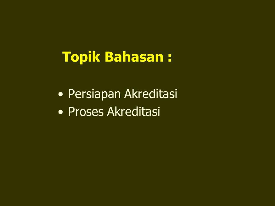 Topik Bahasan : Persiapan Akreditasi Proses Akreditasi