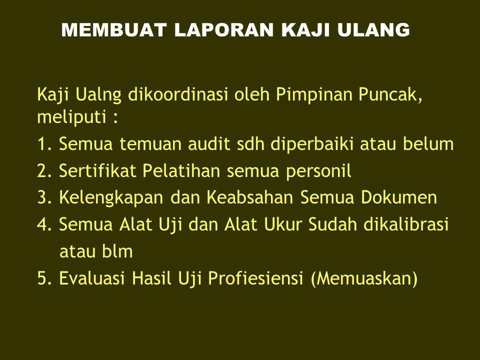 MEMBUAT LAPORAN KAJI ULANG Kaji Ualng dikoordinasi oleh Pimpinan Puncak, meliputi : 1. Semua temuan audit sdh diperbaiki atau belum 2. Sertifikat Pela