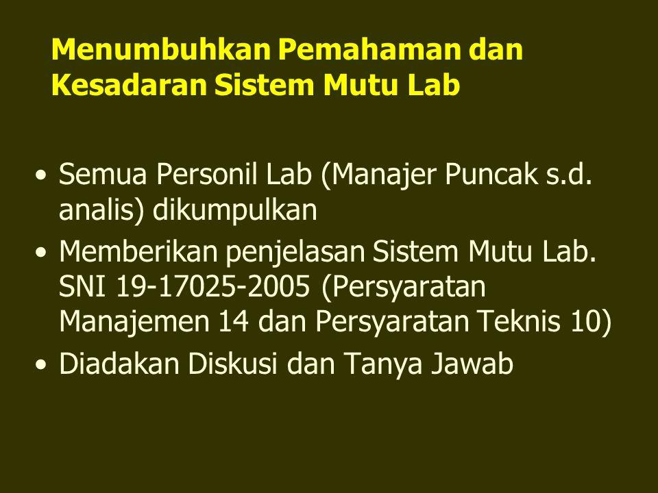 Menumbuhkan Pemahaman dan Kesadaran Sistem Mutu Lab Semua Personil Lab (Manajer Puncak s.d. analis) dikumpulkan Memberikan penjelasan Sistem Mutu Lab.