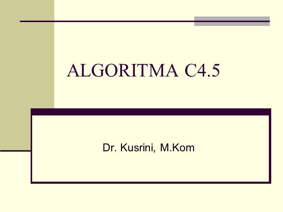 ALGORITMA C4.5 Dr. Kusrini, M.Kom