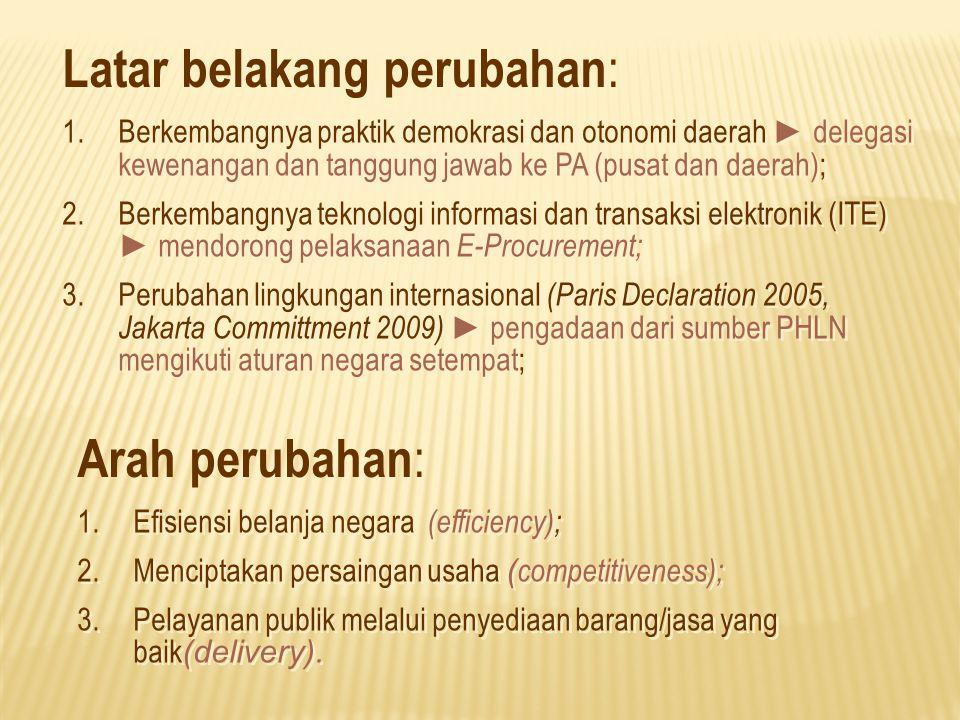 Latar belakang perubahan : 1.Berkembangnya praktik demokrasi dan otonomi daerah ► delegasi kewenangan dan tanggung jawab ke PA (pusat dan daerah); 2.B