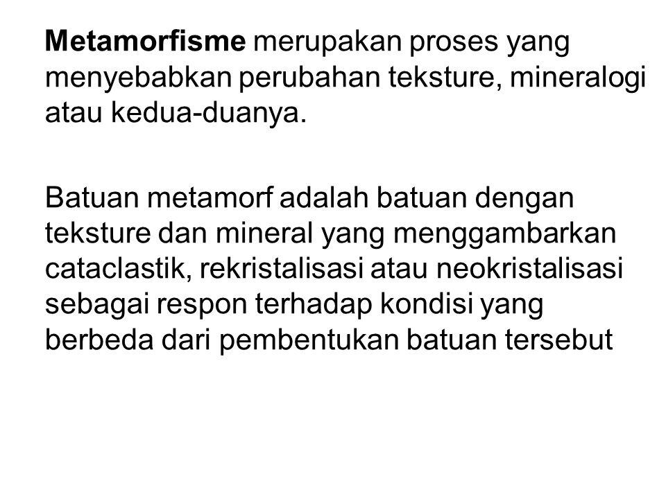 Metamorfisme merupakan proses yang menyebabkan perubahan teksture, mineralogi atau kedua-duanya.
