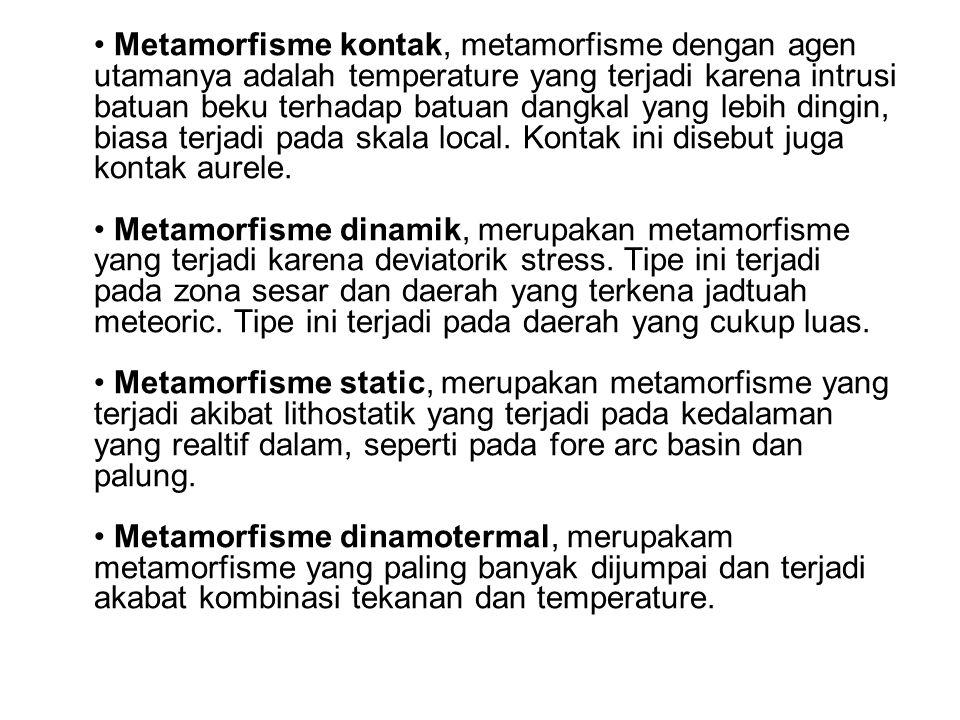 Metamorfisme kontak, metamorfisme dengan agen utamanya adalah temperature yang terjadi karena intrusi batuan beku terhadap batuan dangkal yang lebih dingin, biasa terjadi pada skala local.