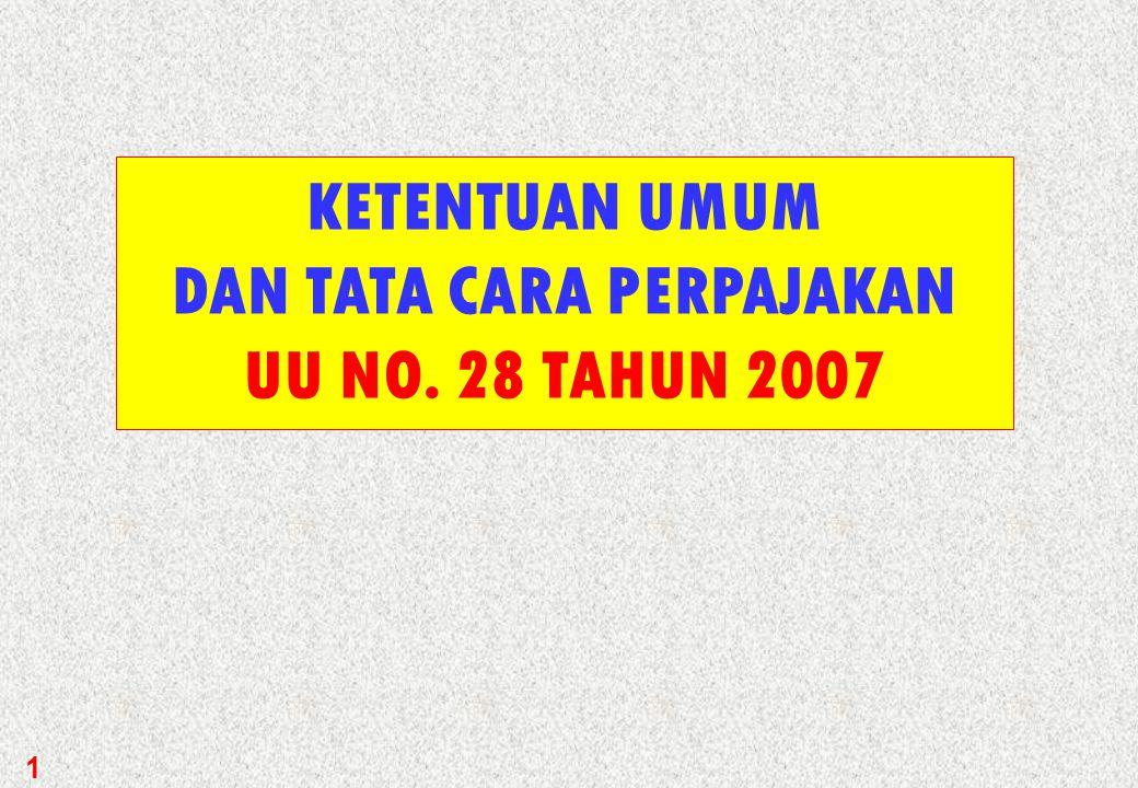 KETENTUAN UMUM DAN TATA CARA PERPAJAKAN UU NO. 28 TAHUN 2007 1