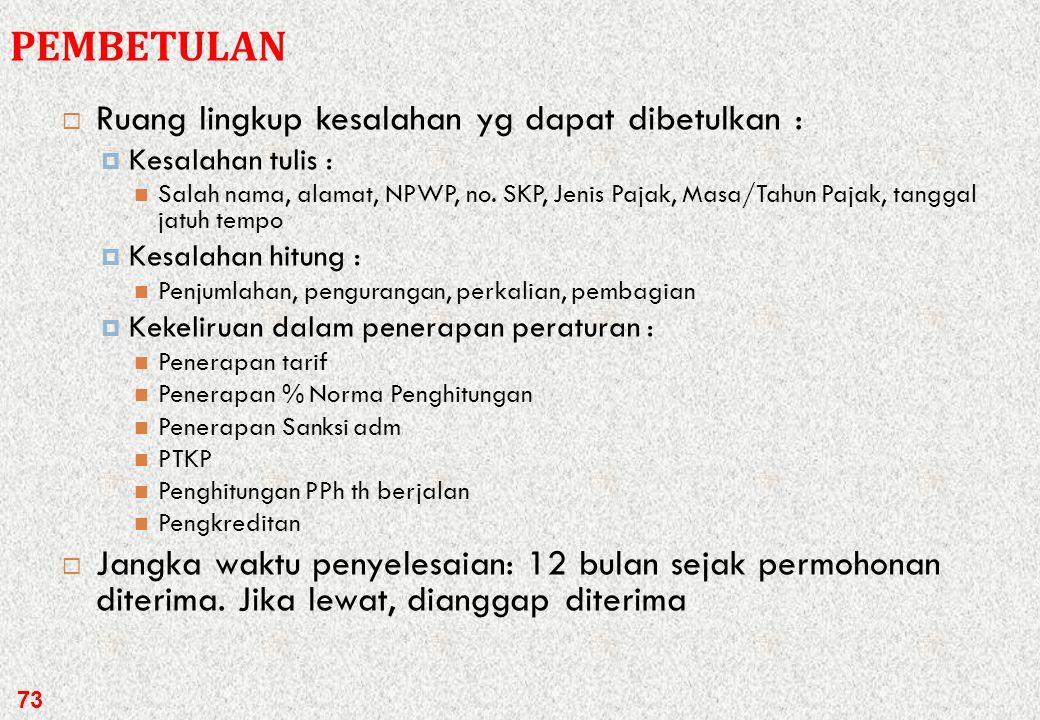  Pembetulan dapat dilakukan:  Karena jabatan  Permohonan WP  Pembetulan dapat dilakukan terhadap:  SKP  STP  SK Keberatan  SK Pengurangan/Peng
