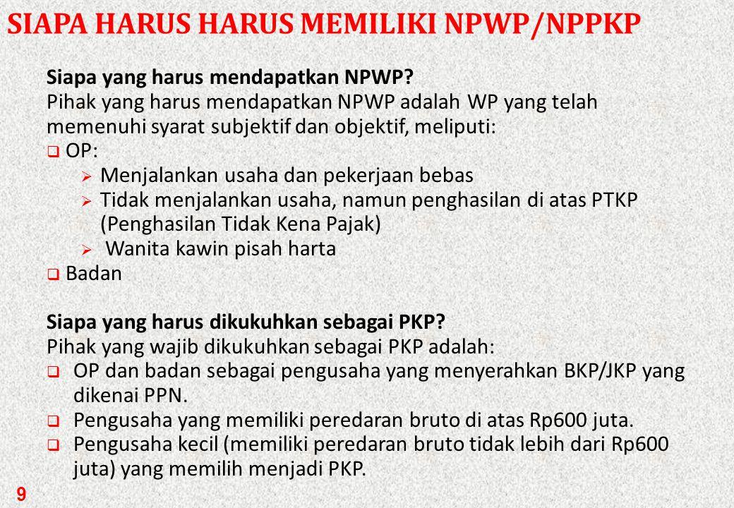 8 FUNGSI DAN MANFAAT NPWP/PPKP Fungsi NPWP/PPKP adalah sebagai sarana:  Tanda pengenal diri atau identitas wajib pajak.  Dalam melaksanakan hak dan