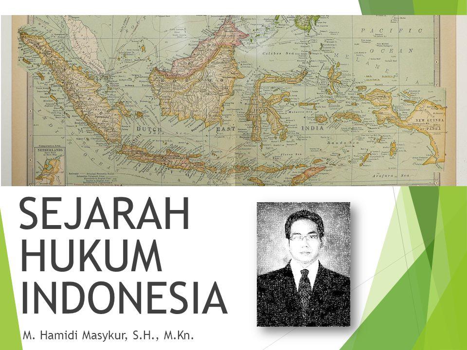 SEJARAH HUKUM INDONESIA M. Hamidi Masykur, S.H., M.Kn.