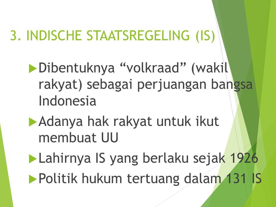"""3. INDISCHE STAATSREGELING (IS)  Dibentuknya """"volkraad"""" (wakil rakyat) sebagai perjuangan bangsa Indonesia  Adanya hak rakyat untuk ikut membuat UU"""