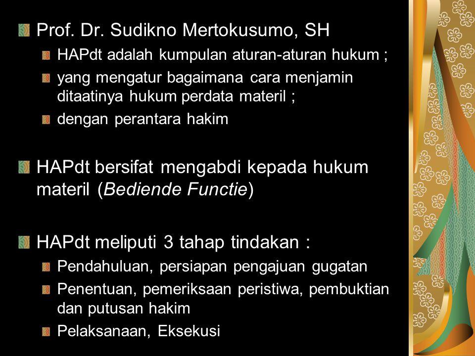Prof. Dr. Sudikno Mertokusumo, SH HAPdt adalah kumpulan aturan-aturan hukum ; yang mengatur bagaimana cara menjamin ditaatinya hukum perdata materil ;