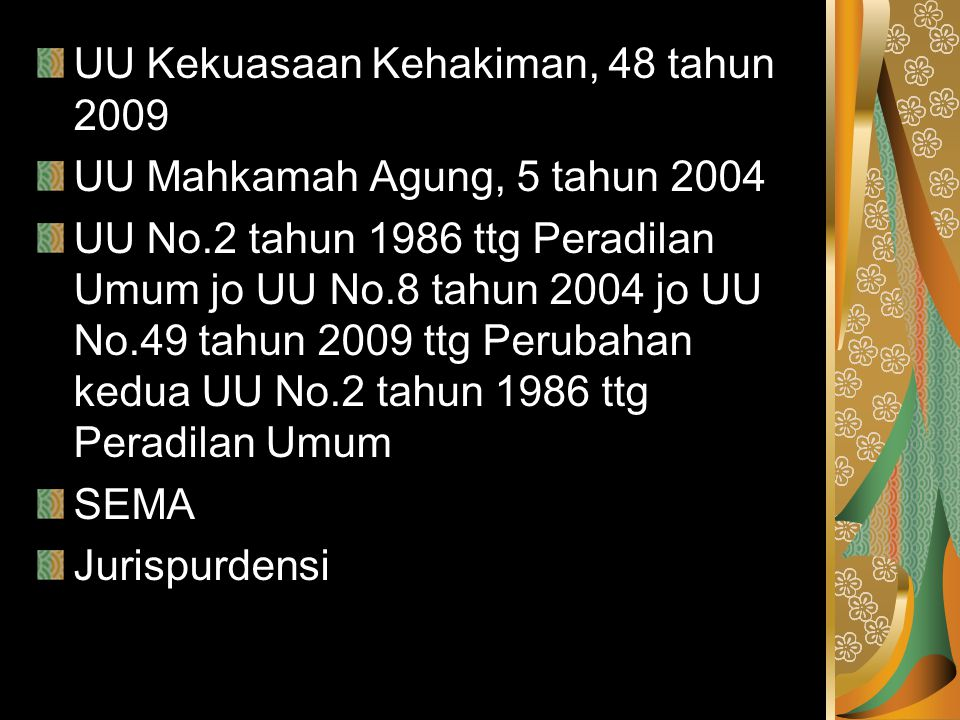 UU Kekuasaan Kehakiman, 48 tahun 2009 UU Mahkamah Agung, 5 tahun 2004 UU No.2 tahun 1986 ttg Peradilan Umum jo UU No.8 tahun 2004 jo UU No.49 tahun 20