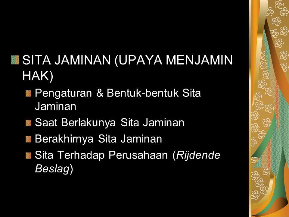SITA JAMINAN (UPAYA MENJAMIN HAK) Pengaturan & Bentuk-bentuk Sita Jaminan Saat Berlakunya Sita Jaminan Berakhirnya Sita Jaminan Sita Terhadap Perusaha