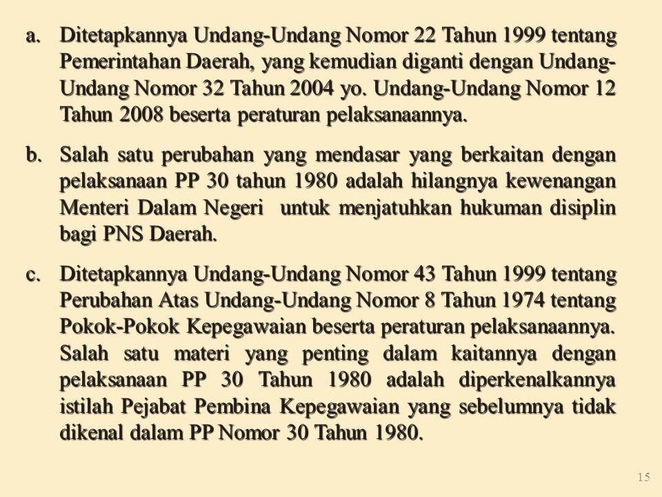 14 I.Alasan Perubahan 1. Peraturan Pemerintah Nomor 30 Tahun 1980 perlu disesuaikan dengan perkembangan, karena tidak sesuai lagi dengan situasi dan k