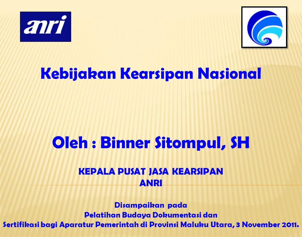 Kebijakan Kearsipan Nasional Oleh : Binner Sitompul, SH KEPALA PUSAT JASA KEARSIPAN ANRI Disampaikan pada Pelatihan Budaya Dokumentasi dan Sertifikasi