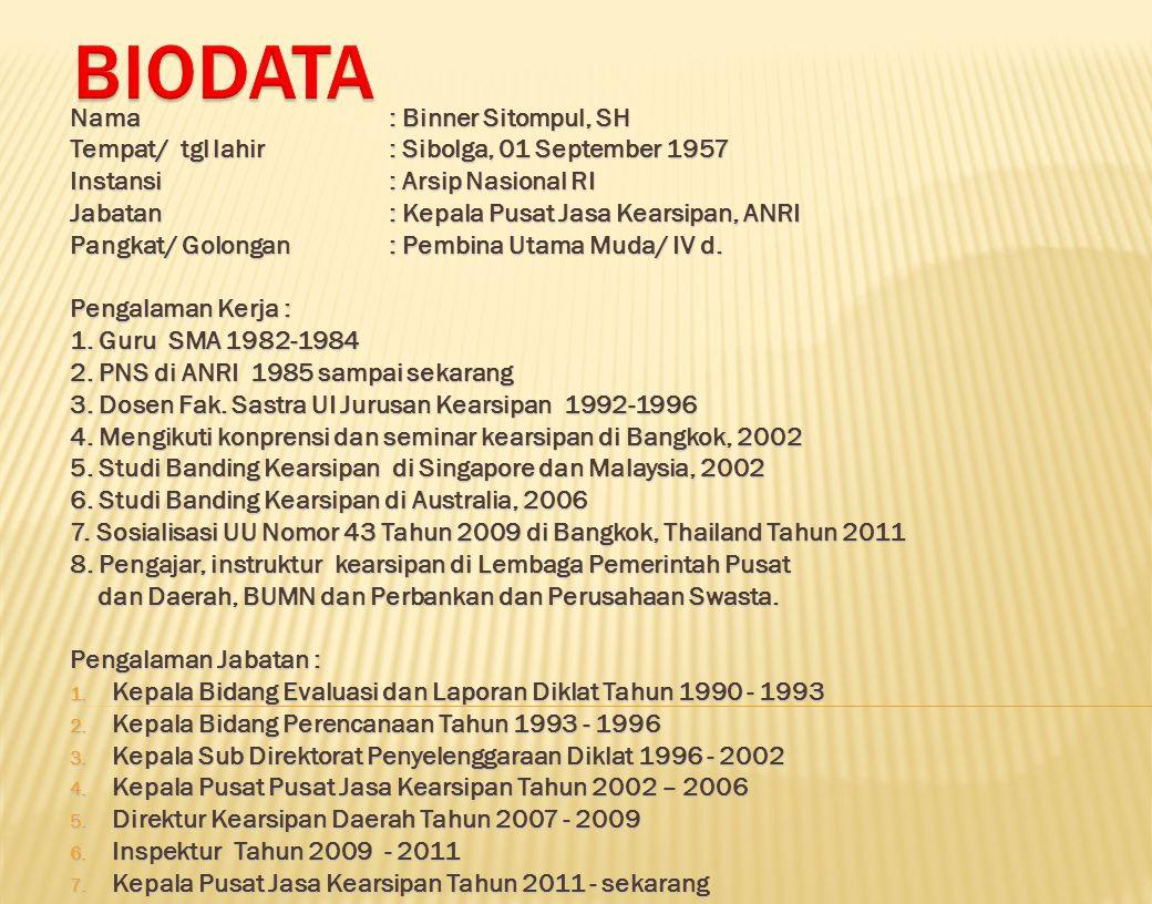 Nama: Binner Sitompul, SH Tempat/ tgl lahir: Sibolga, 01 September 1957 Instansi: Arsip Nasional RI Jabatan: Kepala Pusat Jasa Kearsipan, ANRI Pangkat