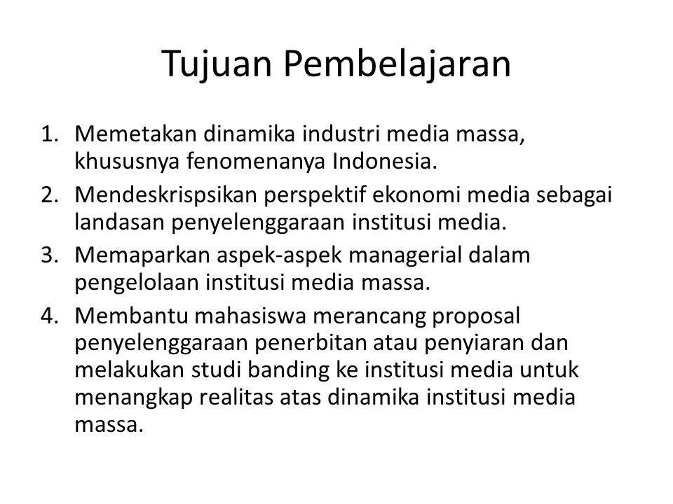 Tujuan Pembelajaran 1.Memetakan dinamika industri media massa, khususnya fenomenanya Indonesia.