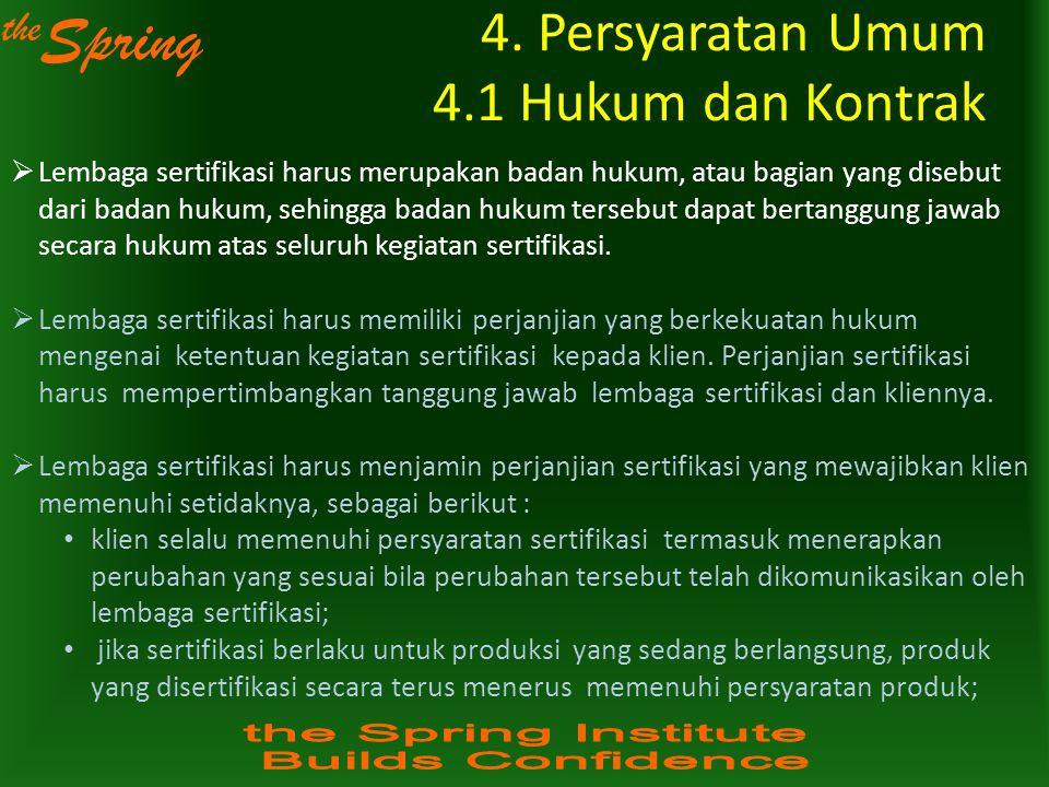 the Spring 4. Persyaratan Umum 4.1 Hukum dan Kontrak  Lembaga sertifikasi harus merupakan badan hukum, atau bagian yang disebut dari badan hukum, seh