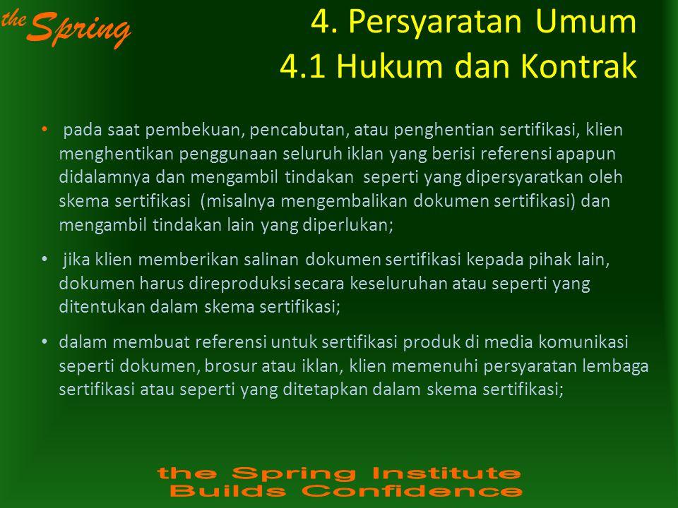 the Spring 4. Persyaratan Umum 4.1 Hukum dan Kontrak pada saat pembekuan, pencabutan, atau penghentian sertifikasi, klien menghentikan penggunaan selu