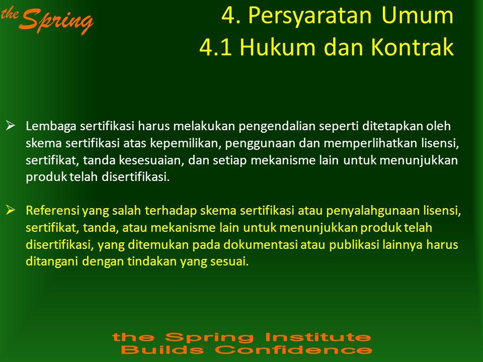 the Spring 4. Persyaratan Umum 4.1 Hukum dan Kontrak  Lembaga sertifikasi harus melakukan pengendalian seperti ditetapkan oleh skema sertifikasi atas
