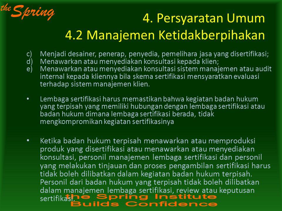 the Spring 4. Persyaratan Umum 4.2 Manajemen Ketidakberpihakan c)Menjadi desainer, penerap, penyedia, pemelihara jasa yang disertifikasi; d)Menawarkan