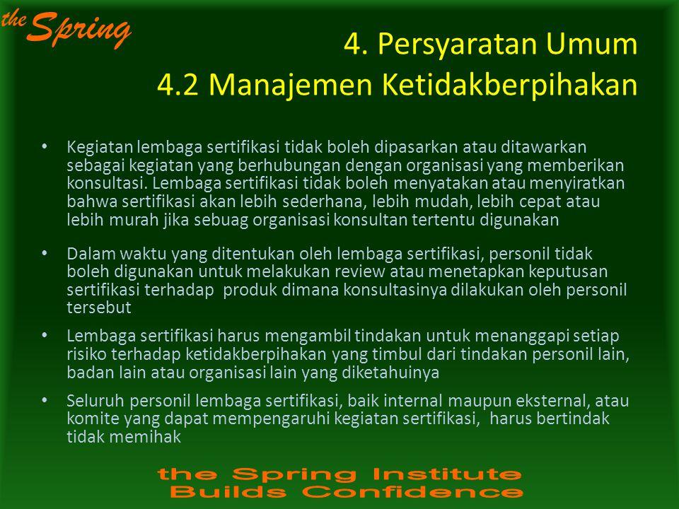 the Spring 4. Persyaratan Umum 4.2 Manajemen Ketidakberpihakan Kegiatan lembaga sertifikasi tidak boleh dipasarkan atau ditawarkan sebagai kegiatan ya
