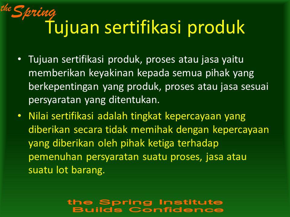 the Spring Tujuan sertifikasi produk Tujuan sertifikasi produk, proses atau jasa yaitu memberikan keyakinan kepada semua pihak yang berkepentingan yan